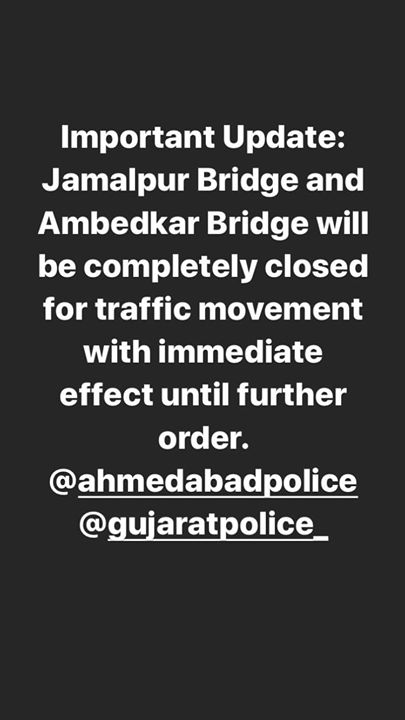 mportant Update: Jamalpur Bridge and Ambedkar Bridge will be completely closed for traffic movement with immediate effect until further order. #AhmedabadPolice @gujaratpolice