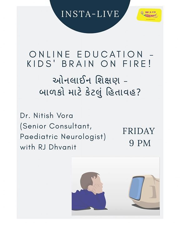 Online Education - Kids' Brain on Fire!   ઓનલાઈન શિક્ષણ - નાના બાળકો માટે કેટલું હિતાવહ?   :: Dr. Nitish Vora (Senior Consultant, Paediatric Neurologist) with RJ Dhvanit ::   Friday at 9 PM on RJ Dhvanit's Instagram page!  #drnitishvora #onlineeducation #rjdhvanit #radiomirchi #MirchiGujarati #mirchi983 #instalive