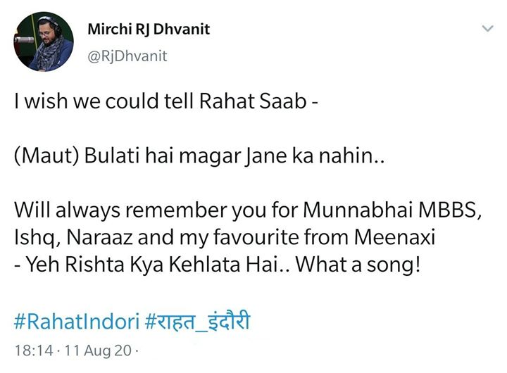 I wish we could tell Rahat Saab -  (Maut) Bulati hai magar Jane ka nahin..   Will always remember you for Munnabhai MBBS, Ishq, Naraaz and my favourite from Meenaxi - Yeh Rishta Kya Kehlata Hai.. What a song!  #RahatIndori #राहत_इंदौरी