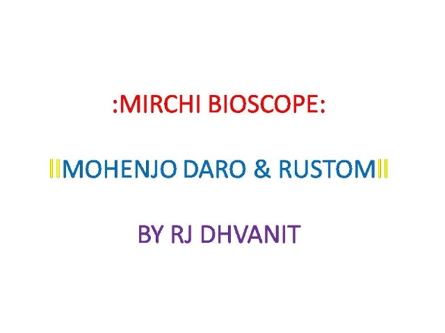 Listen to #MirchiBioscope: #MohenjoDaro and #Rustom   Rustomjo Daro and Mohan get total 5 Mirchis... સરખા ભાગે વહેંચી લો !  #hrithikroshan #akshaykumar